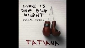 Tatiana Manaois - Life Is One Big Fight
